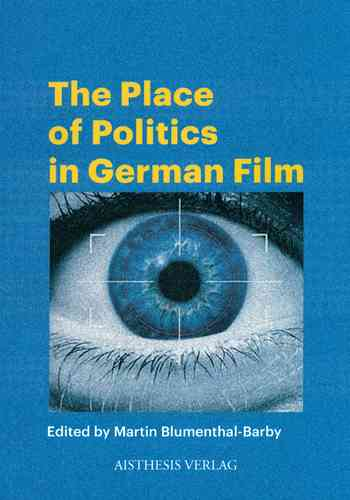 Blumenthal-Barby, Martin  (Ed.): The Place of Politics in German Film