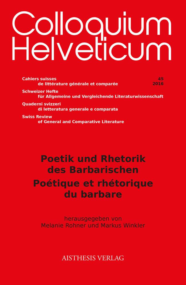 Colloquium Helveticum 45/2016: Poetik und Rhetorik des Barbarischen
