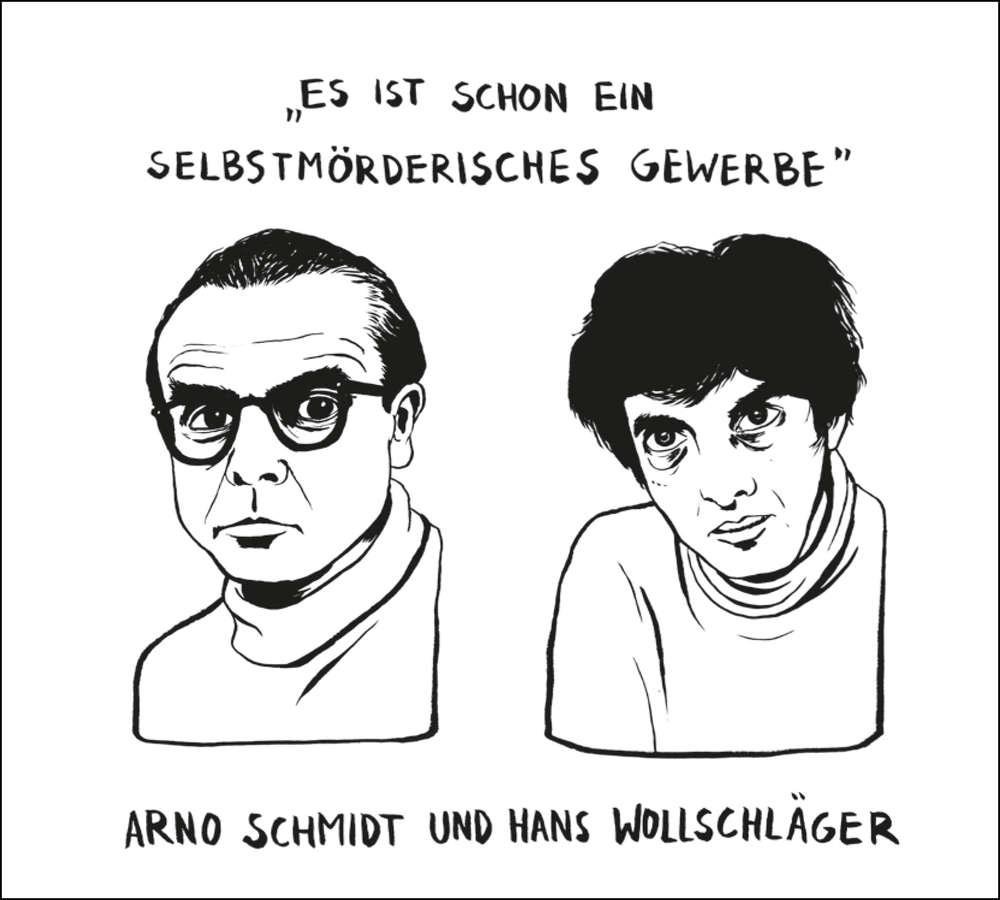 »Es ist schon ein selbstmörderisches Gewerbe«. Arno Schmidt und Hans Wollschläger