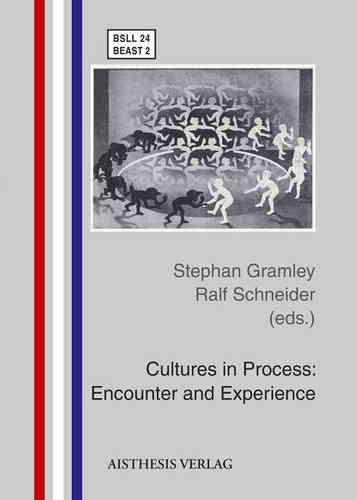 Gramley, Stephan; Schneider, Ralf (eds.): Cultures in Process: Encounter and Experience