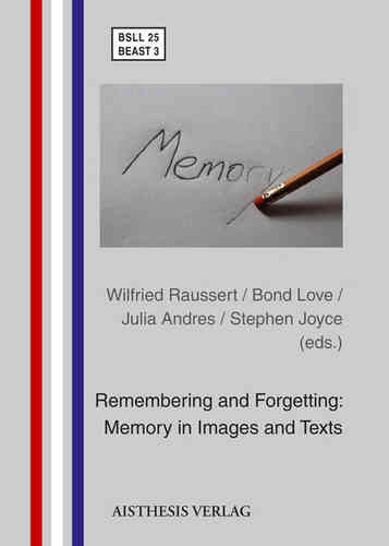 Raussert; Love; Andres; Joyce (eds.): Remembering and Forgetting: Memory in Images and Texts