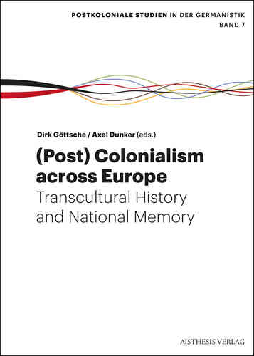 Göttsche, Dirk / Dunker, Axel (Eds.): (Post) Colonialism across Europe